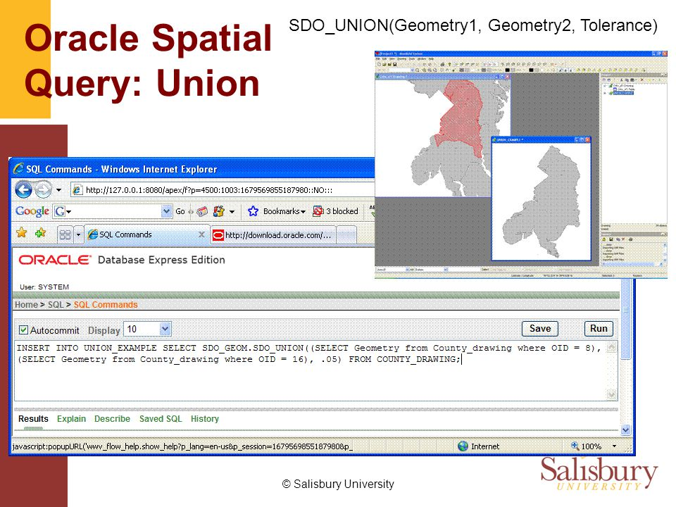© Salisbury University Oracle Spatial Query: Union SDO_UNION(Geometry1, Geometry2, Tolerance)