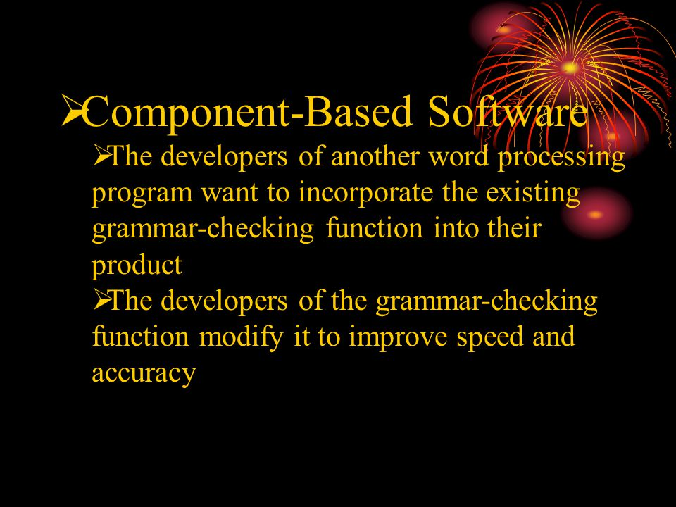  Component-Based Software  The developers of another word processing program want to incorporate the existing grammar-checking function into their p