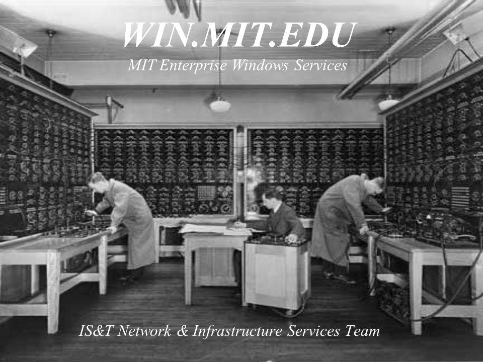 WIN.MIT.EDU MIT Enterprise Windows Services IS&T Network & Infrastructure Services Team