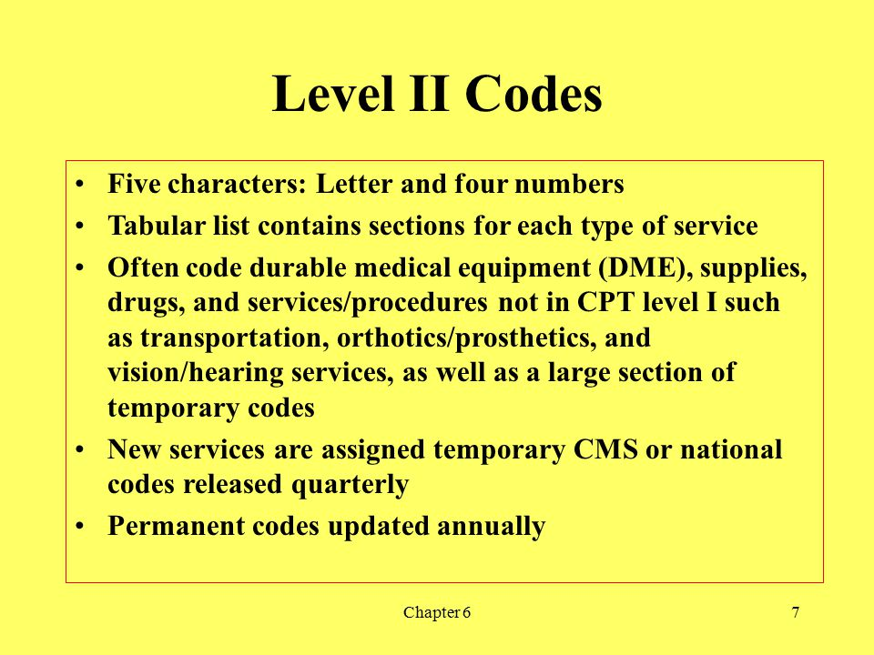 Chapter 67 Level II Codes Five characters: Letter and four numbers Tabular list contains sections for each type of service Often code durable medical