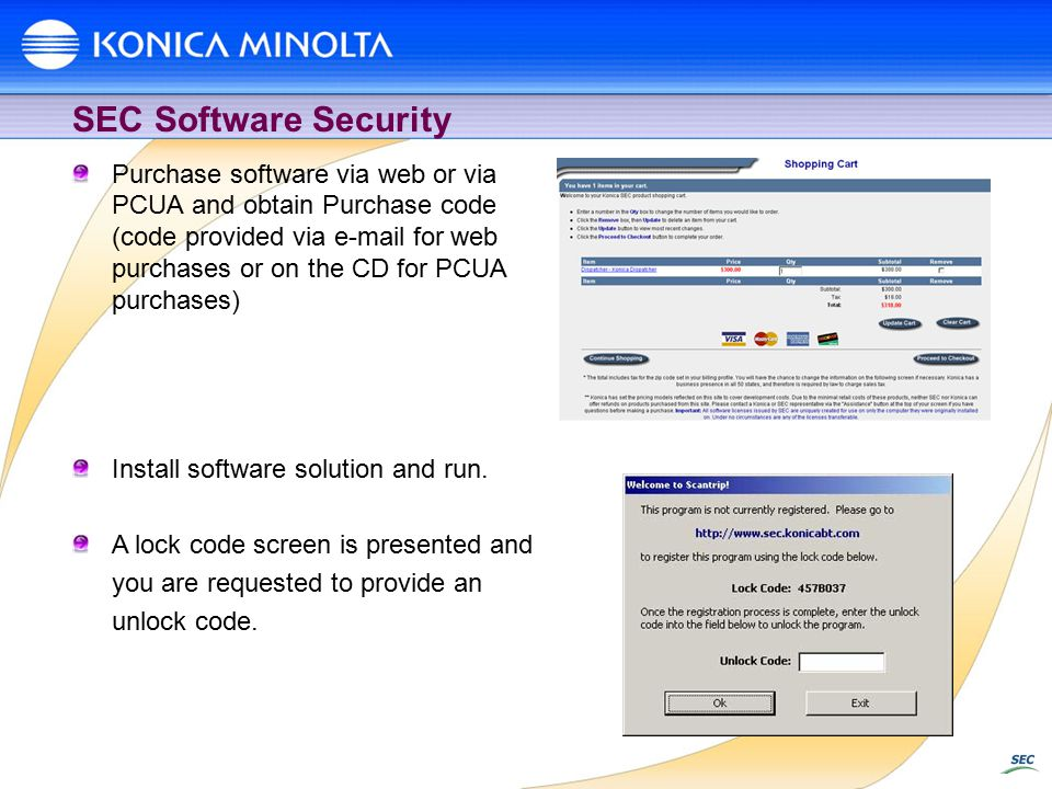 SEC Software Security Purchase software via web or via PCUA and obtain Purchase code (code provided via e-mail for web purchases or on the CD for PCUA purchases) Install software solution and run.