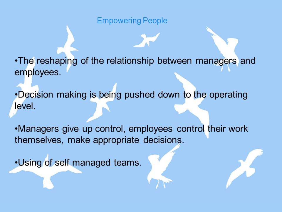 The reshaping of the relationship between managers and employees. Decision making is being pushed down to the operating level. Managers give up contro