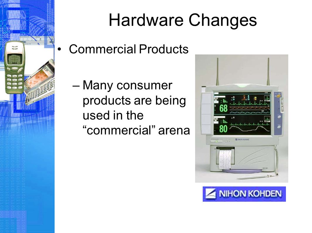 "Hardware Changes Commercial Products –Many consumer products are being used in the ""commercial"" arena"