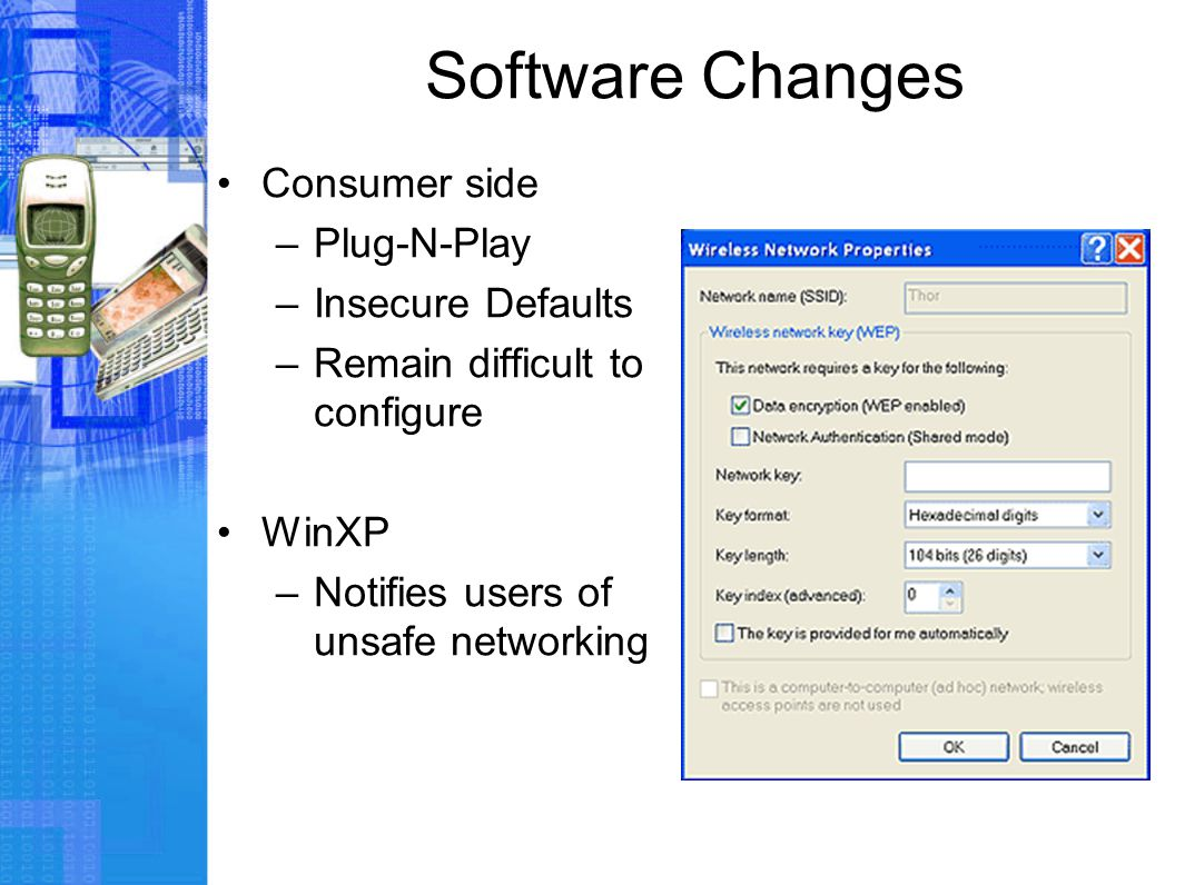 Software Changes Consumer side –Plug-N-Play –Insecure Defaults –Remain difficult to configure WinXP –Notifies users of unsafe networking