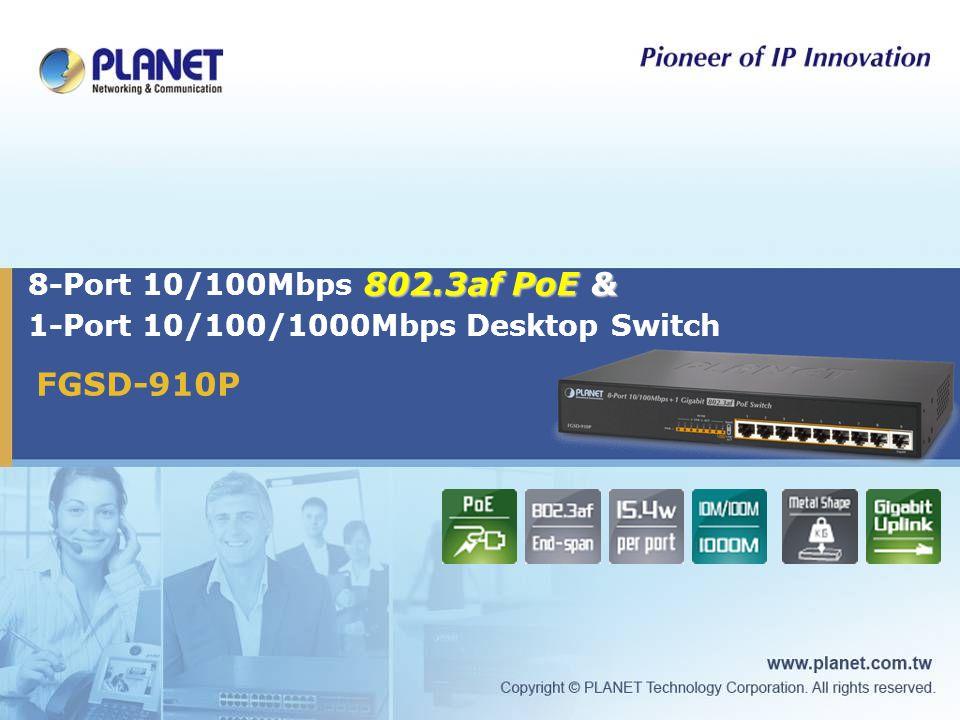 802.3af PoE & 8-Port 10/100Mbps 802.3af PoE & 1-Port 10/100/1000Mbps Desktop Switch FGSD-910P