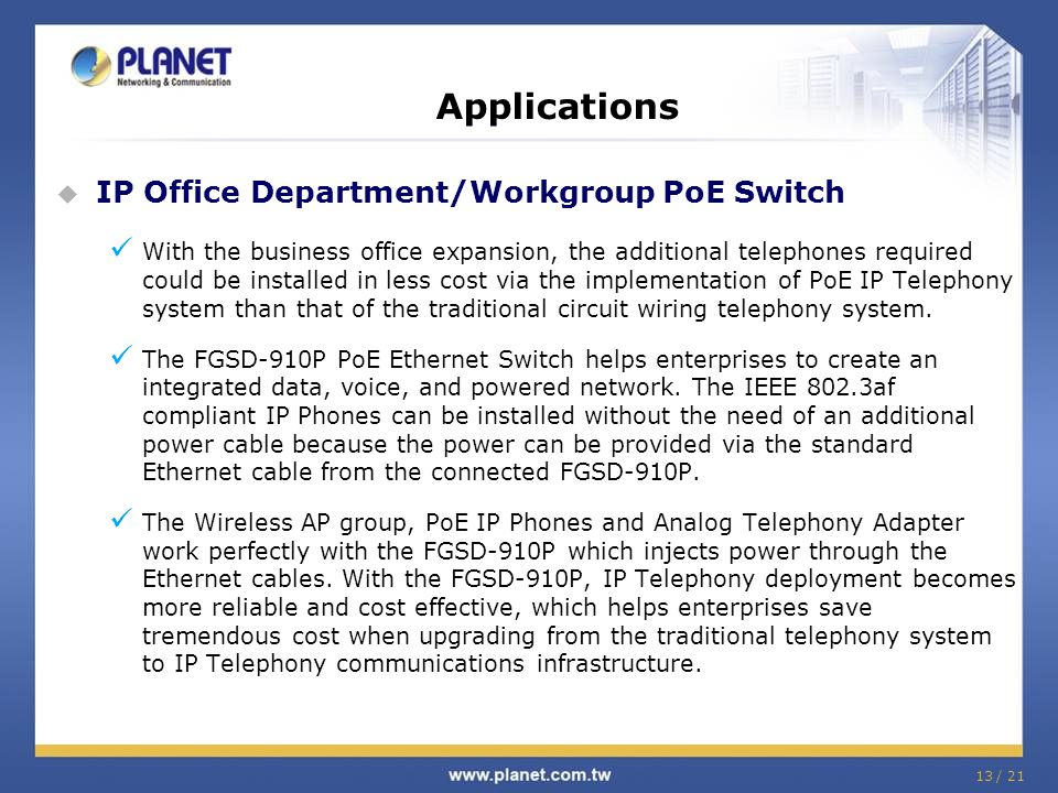 13 / 21  IP Office Department/Workgroup PoE Switch With the business office expansion, the additional telephones required could be installed in less