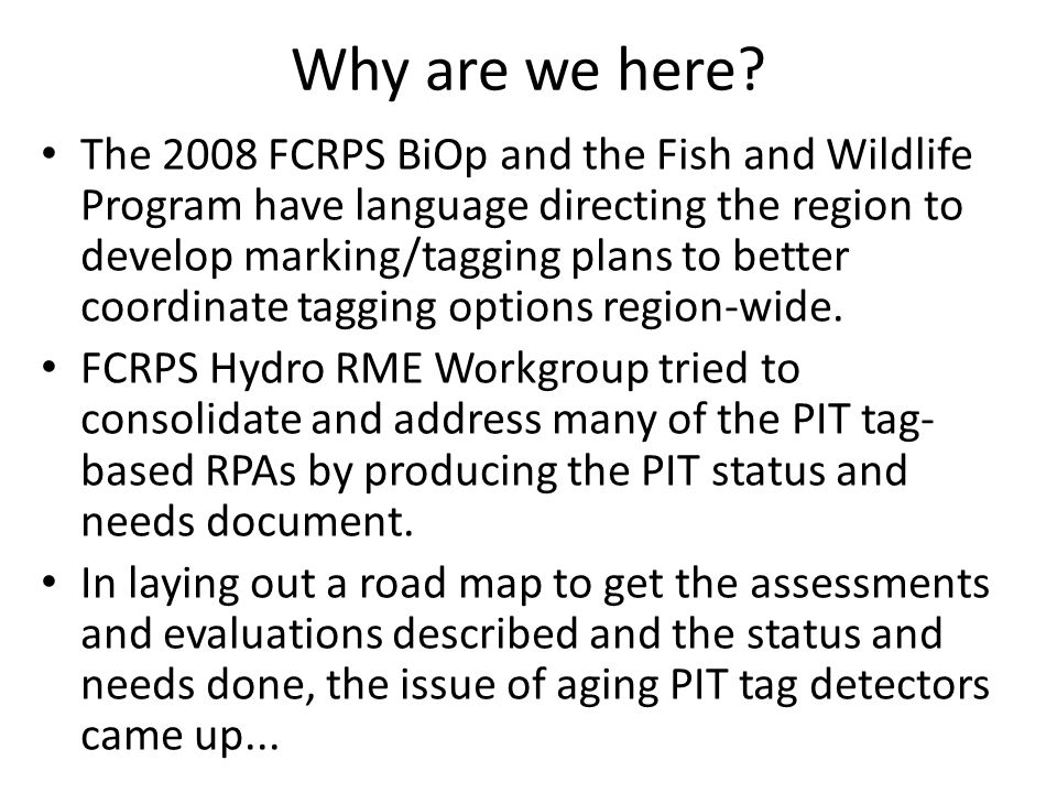 Why are we here? The 2008 FCRPS BiOp and the Fish and Wildlife Program have language directing the region to develop marking/tagging plans to better c
