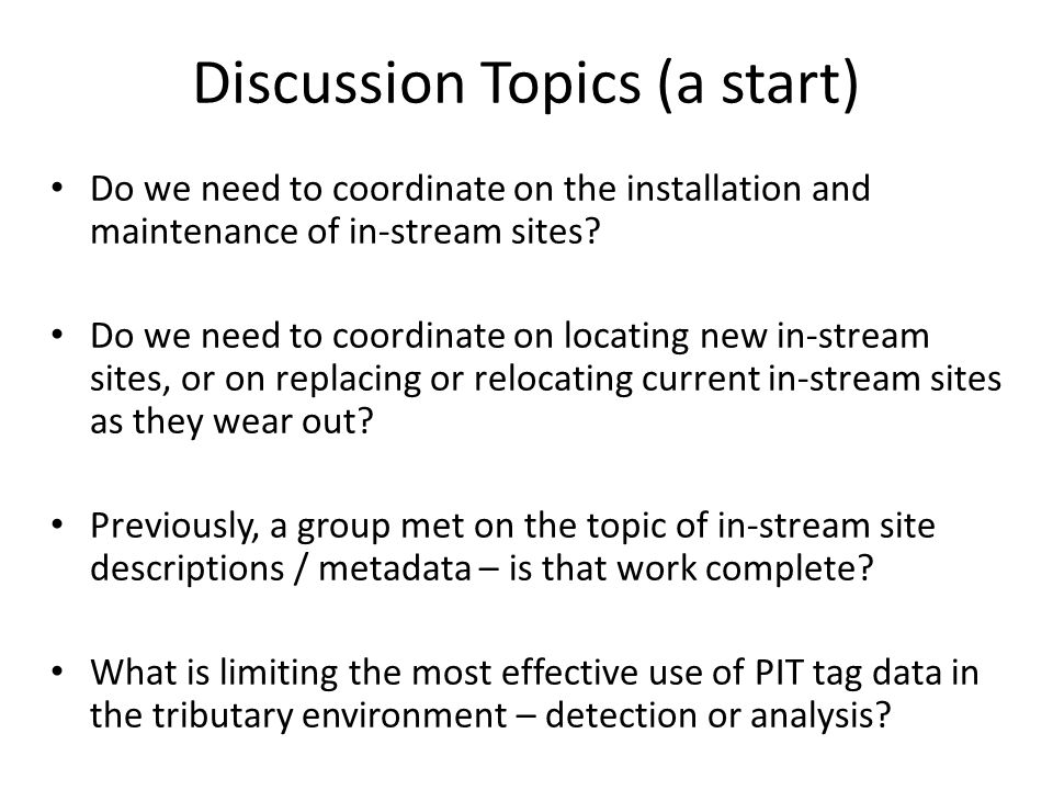 Discussion Topics (a start) Do we need to coordinate on the installation and maintenance of in-stream sites? Do we need to coordinate on locating new