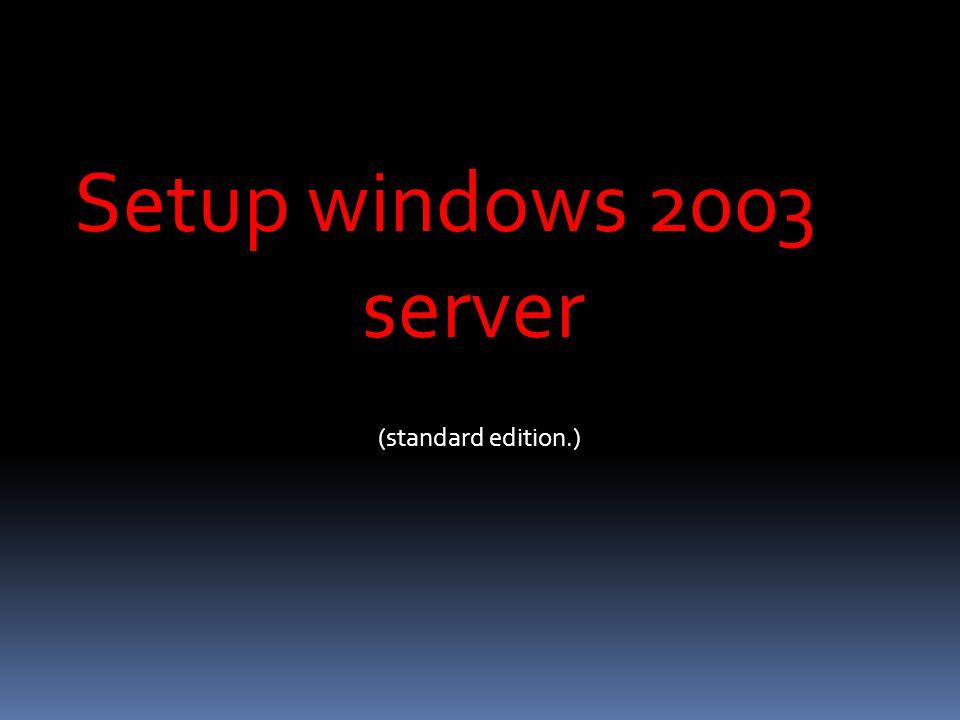 Setup windows 2003 server (standard edition.)