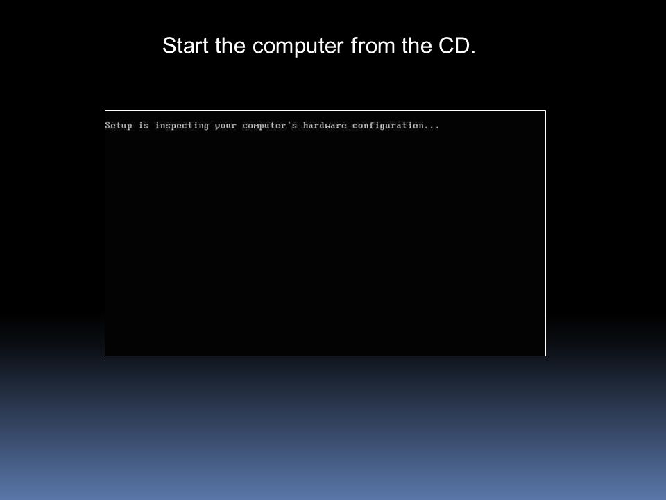 Start the computer from the CD.