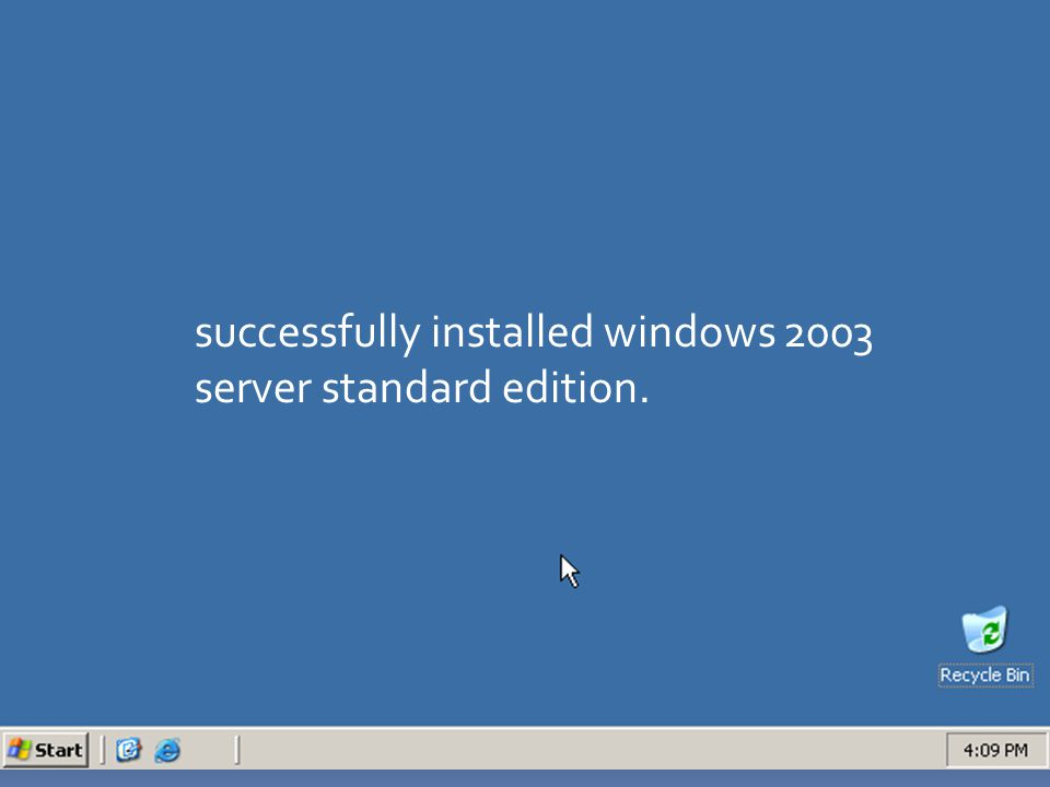successfully installed windows 2003 server standard edition.
