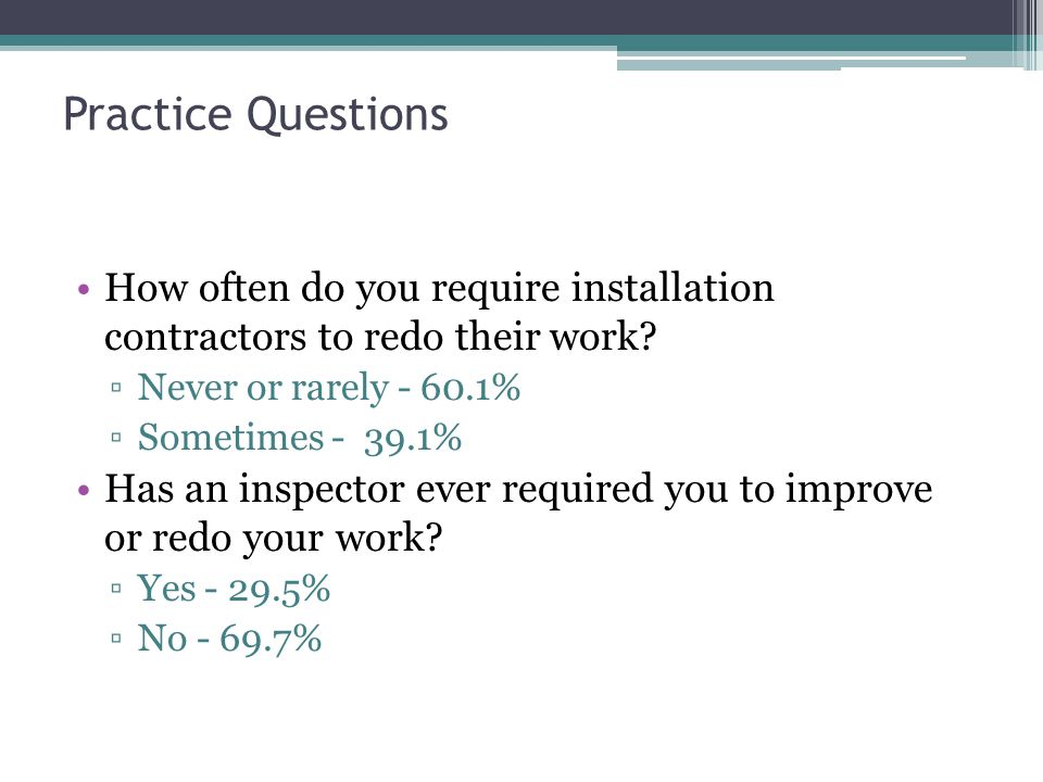 Practice Questions How often do you require installation contractors to redo their work.