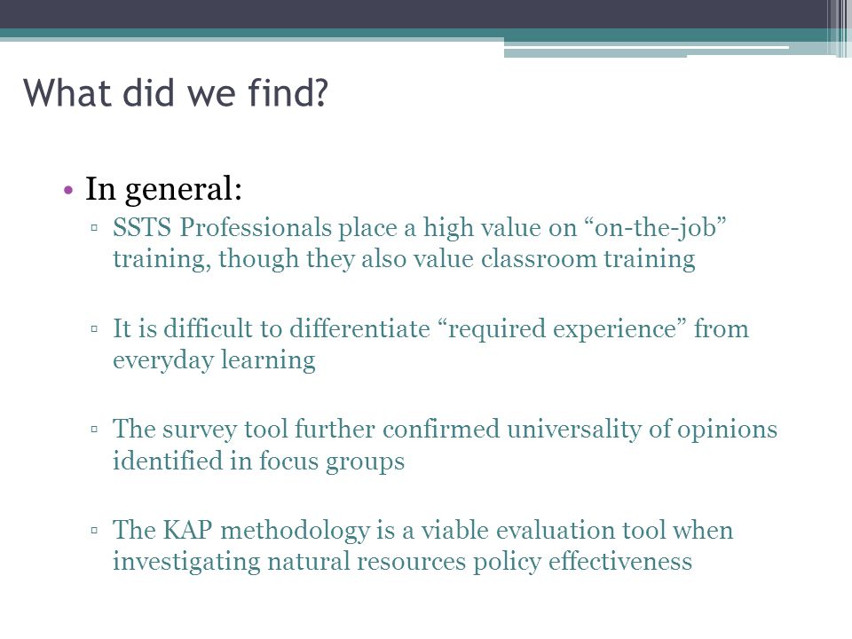 """What did we find? In general: ▫SSTS Professionals place a high value on """"on-the-job"""" training, though they also value classroom training ▫It is diffic"""
