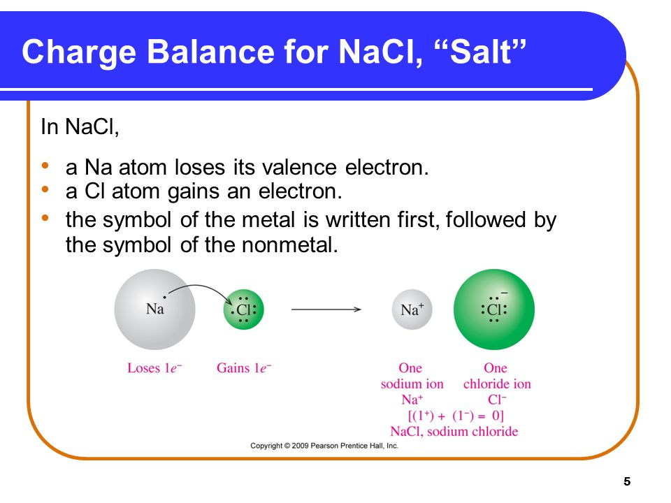 5 Charge Balance for NaCl, Salt In NaCl, a Na atom loses its valence electron.