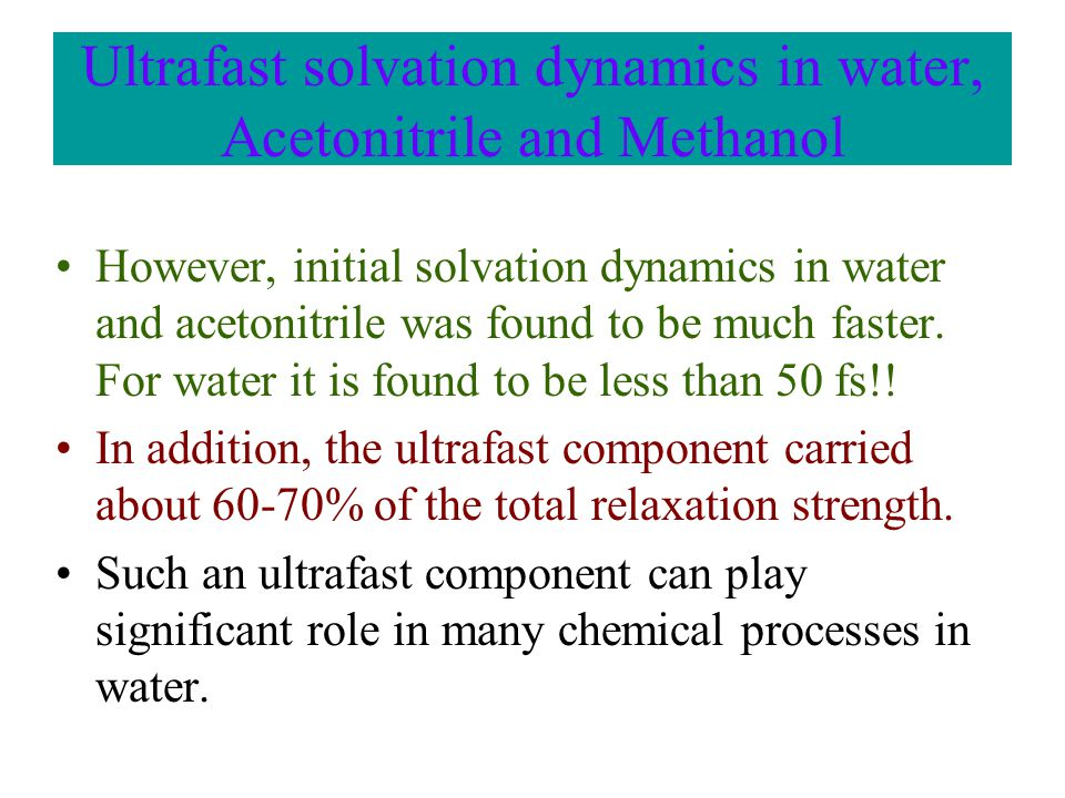 Ultrafast solvation dynamics in water, Acetonitrile and Methanol However, initial solvation dynamics in water and acetonitrile was found to be much faster.
