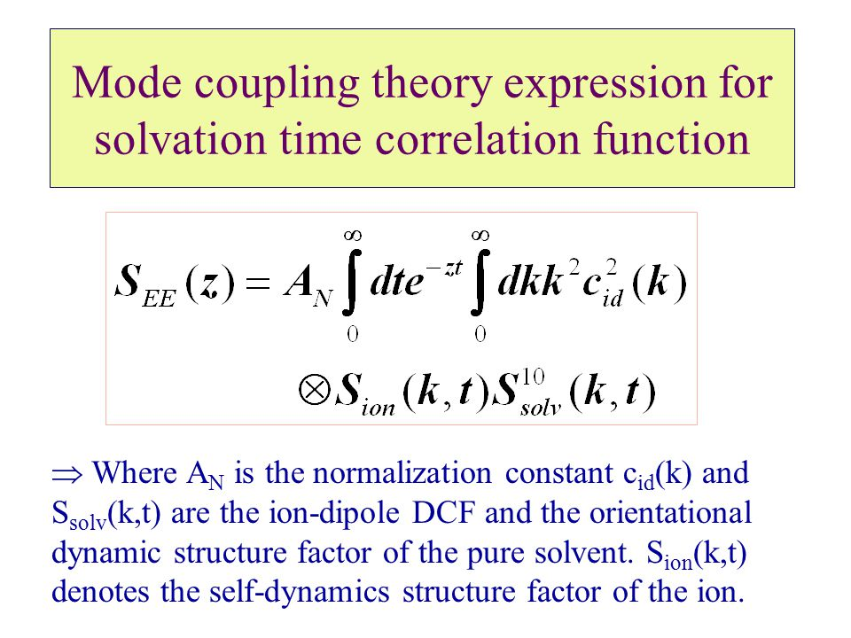 Mode coupling theory expression for solvation time correlation function  Where A N is the normalization constant c id (k) and S solv (k,t) are the io