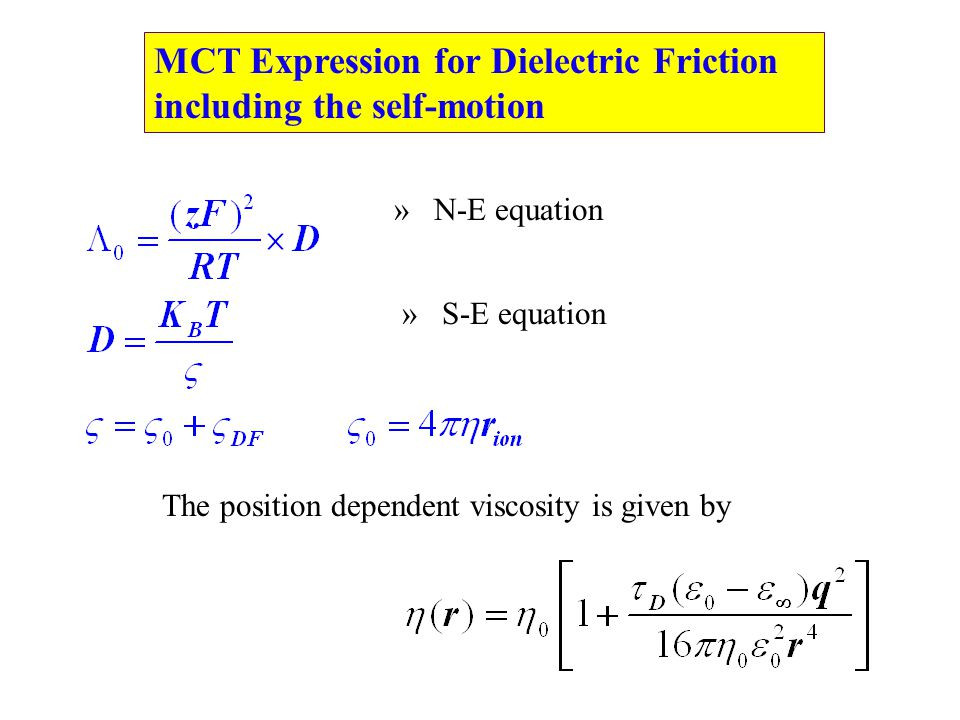MCT Expression for Dielectric Friction including the self-motion » N-E equation » S-E equation The position dependent viscosity is given by