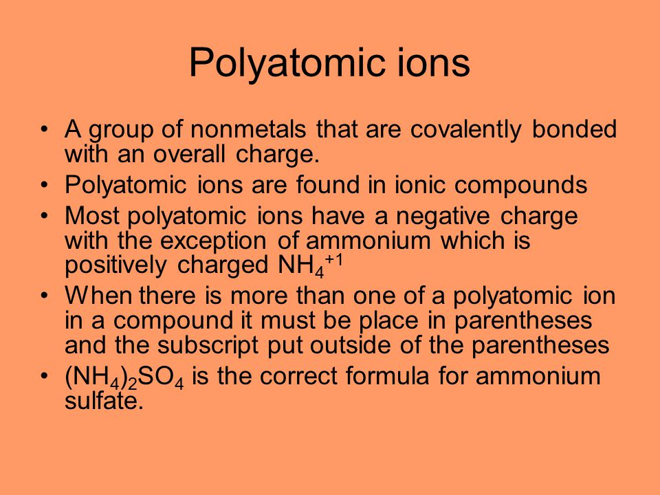 Polyatomic ions A group of nonmetals that are covalently bonded with an overall charge.
