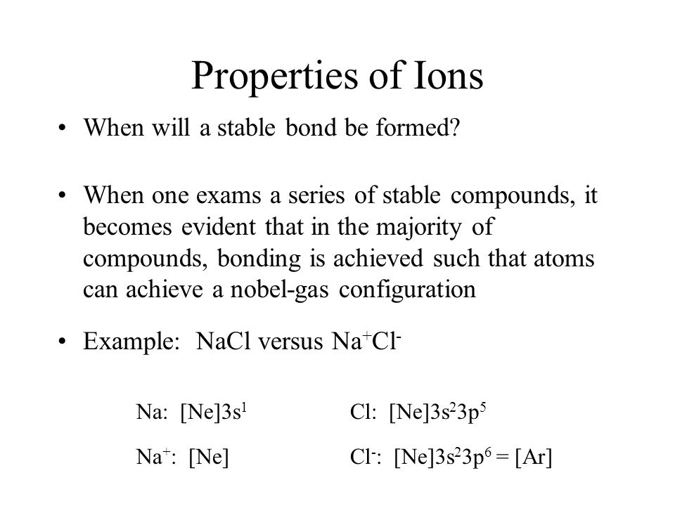 Properties of Ions When will a stable bond be formed.