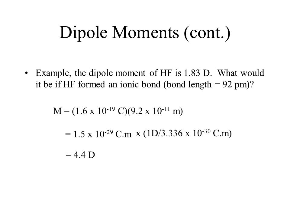 Dipole Moments (cont.) Example, the dipole moment of HF is 1.83 D.