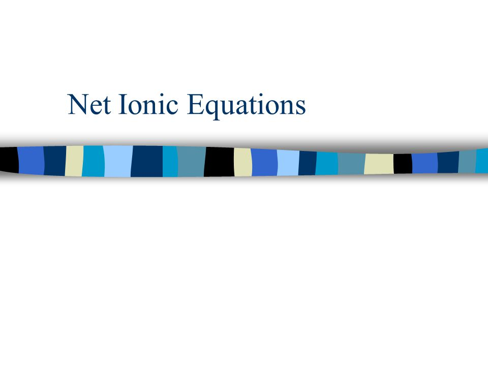 Net Ionic Equations… …describe a chemical reaction in solution recognizing the role of dissociation.