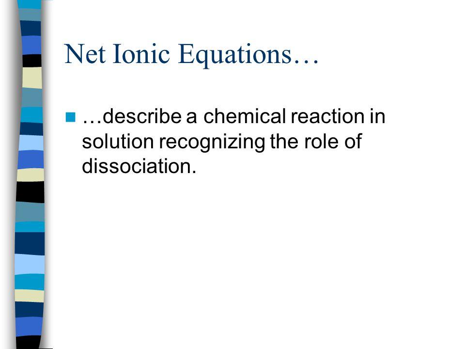 3 steps Non Ionic equation (aka balanced chemical equation) Total ionic equation Net ionic equation