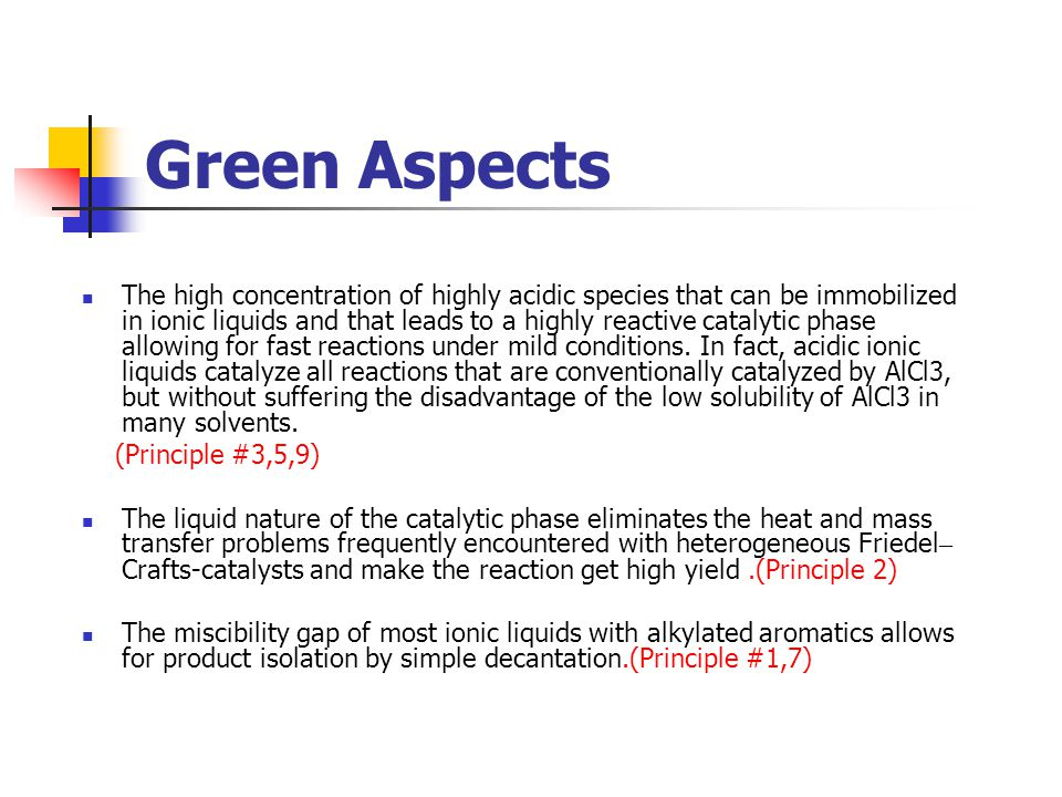 Green Aspects The high concentration of highly acidic species that can be immobilized in ionic liquids and that leads to a highly reactive catalytic p
