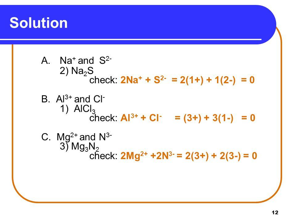 12 A.Na + and S 2- 2) Na 2 S check: 2Na + + S 2- = 2(1+) + 1(2-) = 0 B.