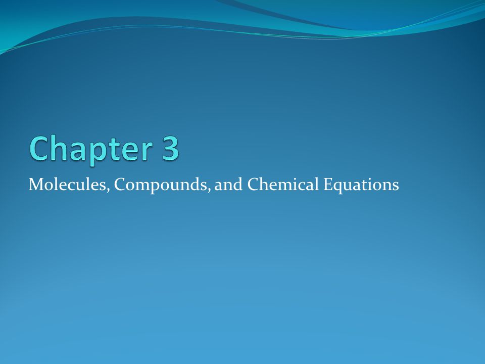 Molecules, Compounds, and Chemical Equations