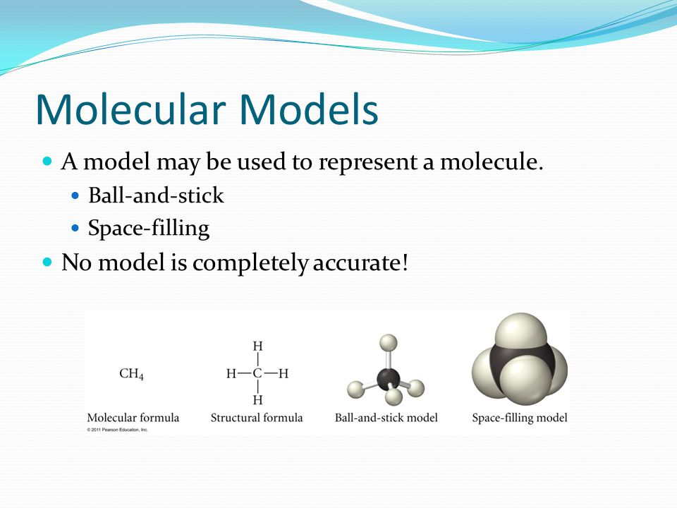 Molecular Models A model may be used to represent a molecule.