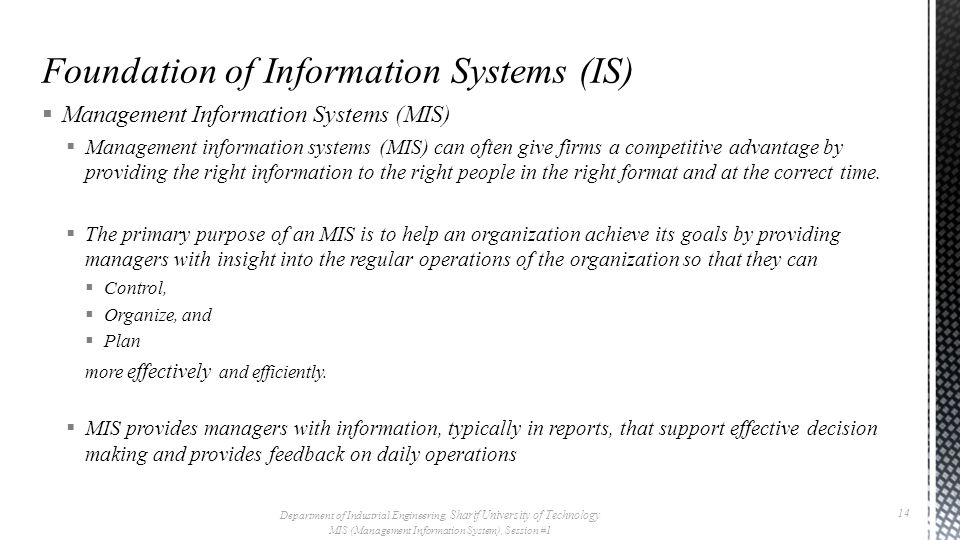  Management Information Systems (MIS)  Management information systems (MIS) can often give firms a competitive advantage by providing the right information to the right people in the right format and at the correct time.