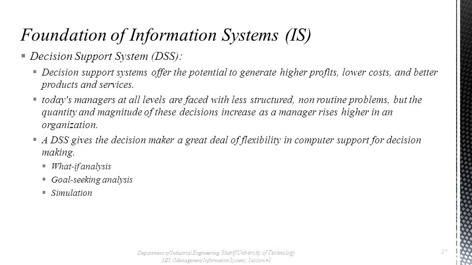  Decision Support System (DSS):  Decision support systems offer the potential to generate higher profits, lower costs, and better products and services.