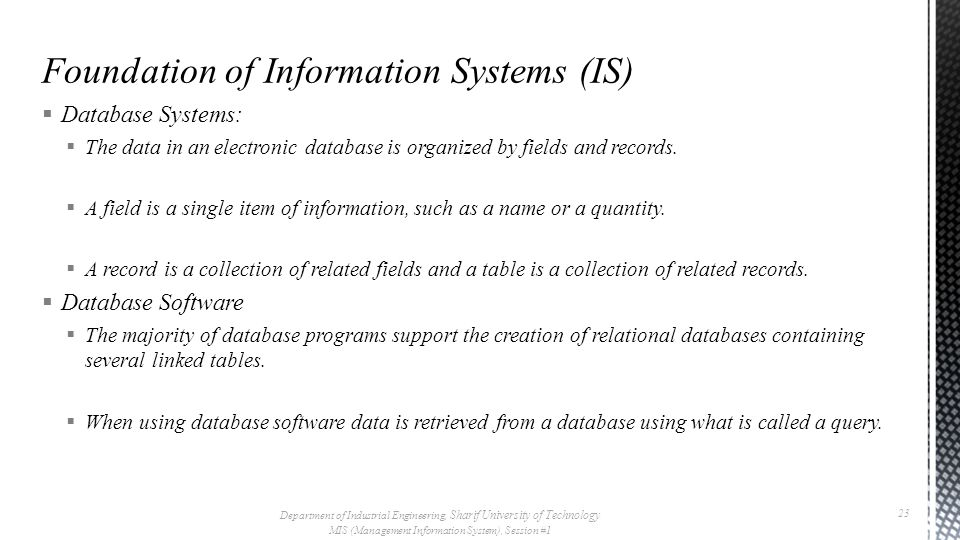  Database Systems:  The data in an electronic database is organized by fields and records.