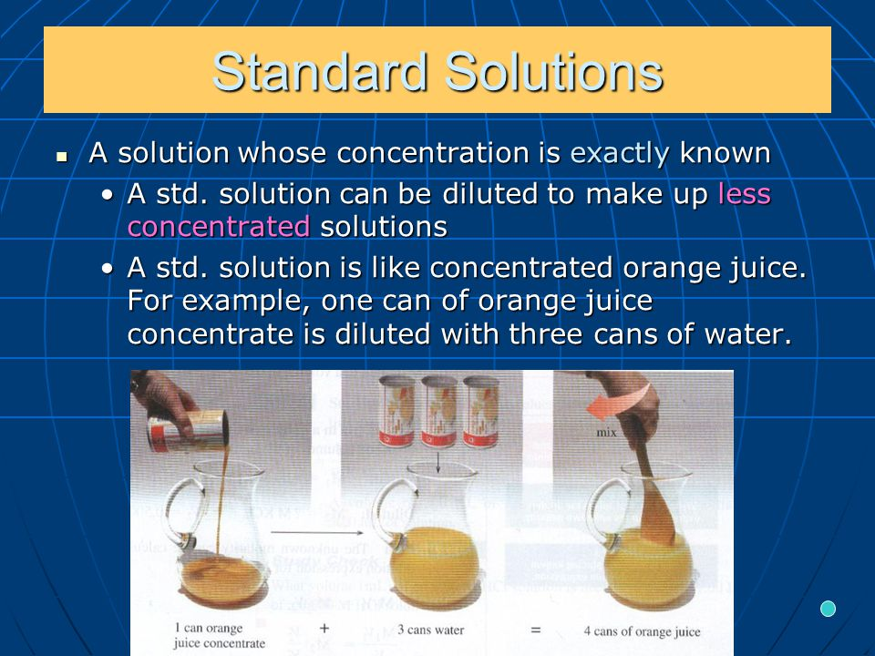 Standard Solutions A solution whose concentration is exactly known A solution whose concentration is exactly known A std.
