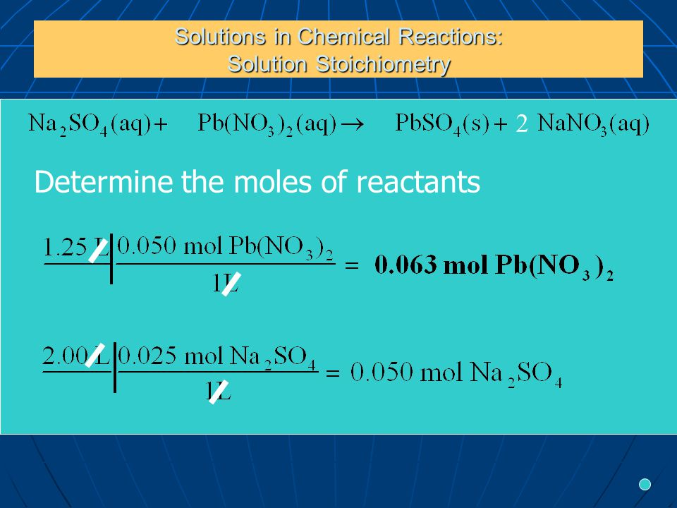 Solutions in Chemical Reactions: Solution Stoichiometry 2 Determine the moles of reactants