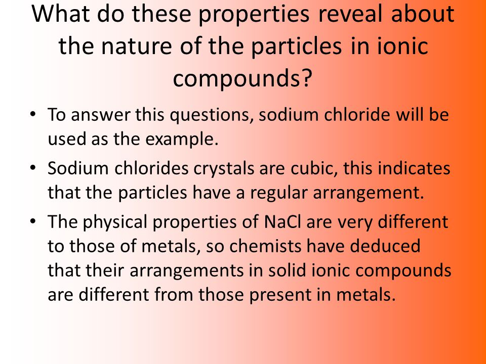 What do these properties reveal about the nature of the particles in ionic compounds? To answer this questions, sodium chloride will be used as the ex