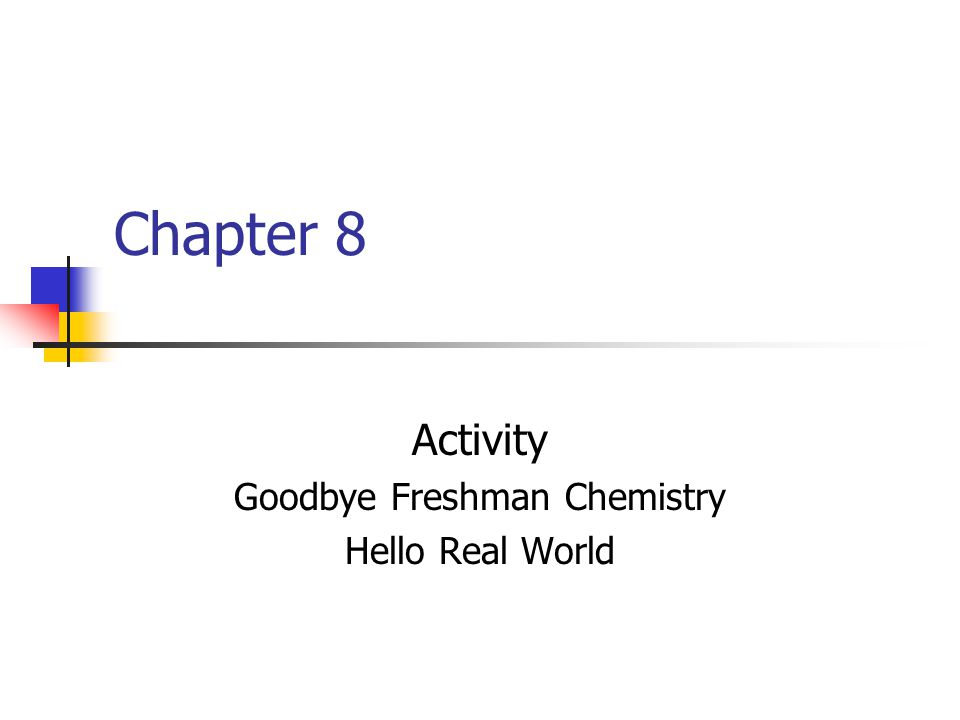 Chapter 8 Activity Goodbye Freshman Chemistry Hello Real World