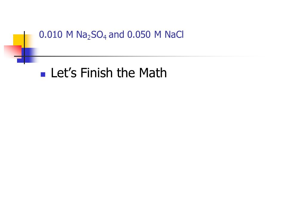 0.010 M Na 2 SO 4 and 0.050 M NaCl Let's Finish the Math