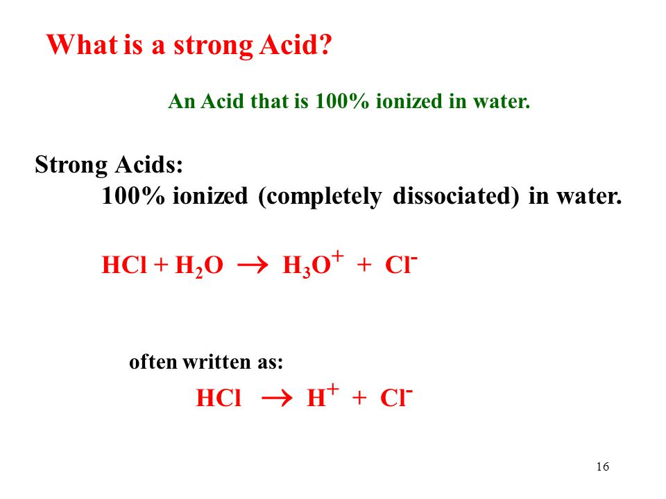 15 Common Strong Acids and Bases: Strong Acids: Chloric, HClO 3 Hydrobromic, HBr Hydrochloric, HCl Hydroiodic, HI Nitric, HNO 3 Sulfuric, H 2 SO 4 Per