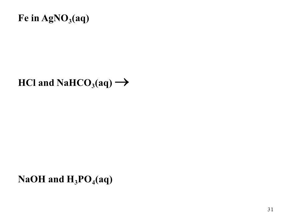 30 Let's try: Mg in HCl(aq) Mg(s) + 2HCl(aq)  MgCl 2 (aq) + H 2 (g) Mg + 2H + + 2Cl -  Mg 2+ + 2Cl - + H 2 (g)