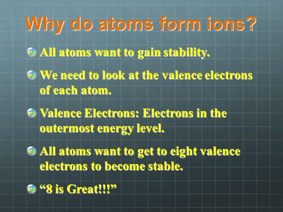 Why do atoms form ions.All atoms want to gain stability.