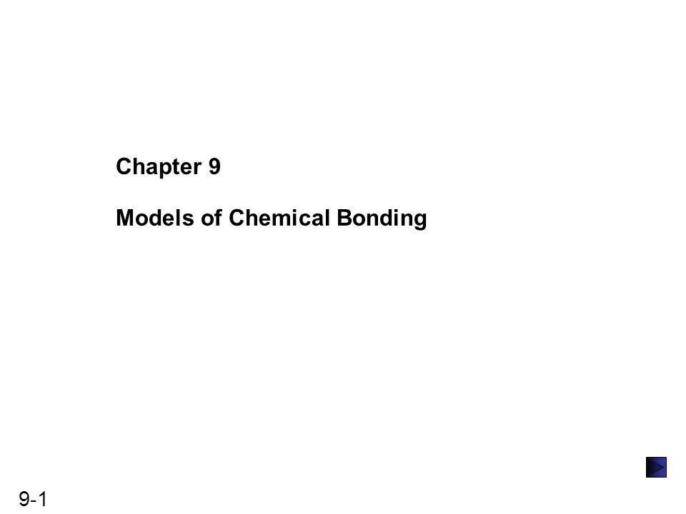 9-1 Chapter 9 Models of Chemical Bonding