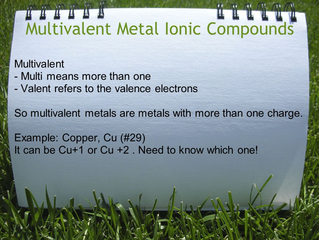 Multivalent Metal Ionic Compounds Multivalent - Multi means more than one - Valent refers to the valence electrons So multivalent metals are metals wi