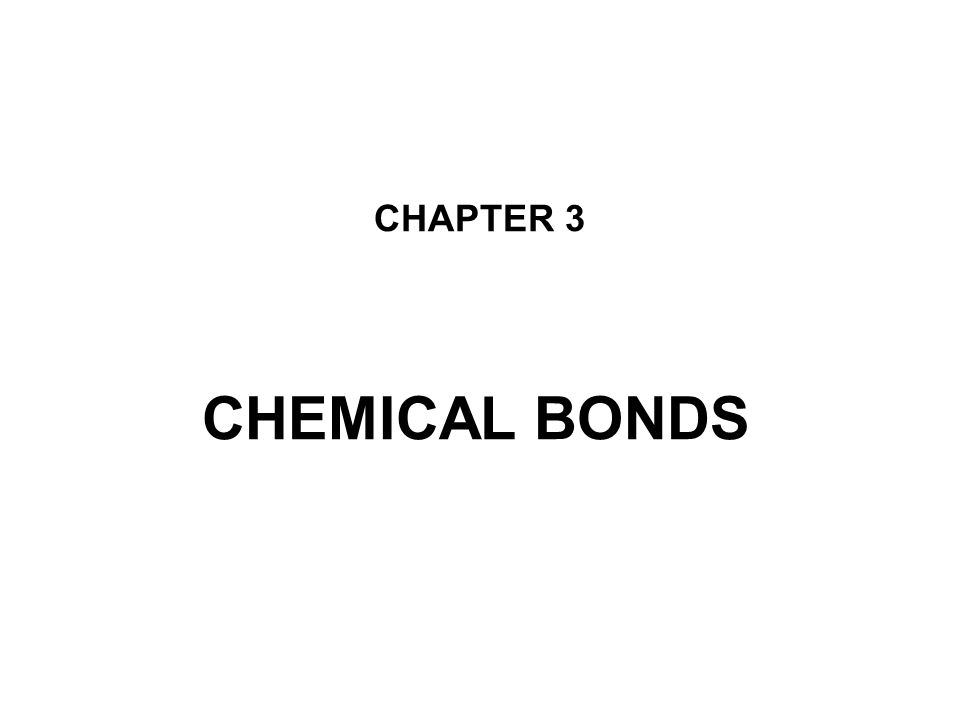 CHAPTER 3 CHEMICAL BONDS
