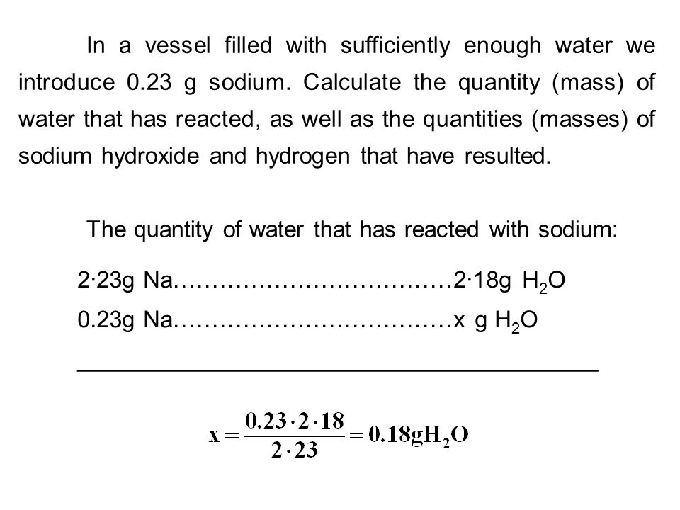 In a vessel filled with sufficiently enough water we introduce 0.23 g sodium. Calculate the quantity (mass) of water that has reacted, as well as the