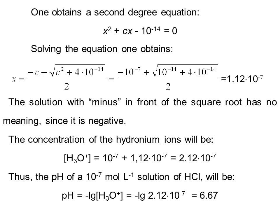 "One obtains a second degree equation: x 2 + cx - 10 -14 = 0 Solving the equation one obtains: =1.12  10 -7 The solution with ""minus"" in front of the"