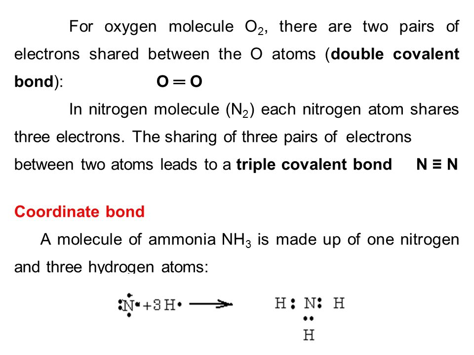 For oxygen molecule O 2, there are two pairs of electrons shared between the O atoms (double covalent bond):O ═ O In nitrogen molecule (N 2 ) each nit