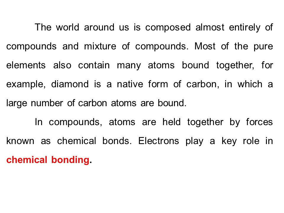 There are three ideal types of chemical bonds: - ionic bond (between metals and nonmetals); - covalent bond (between nonmetals); - metallic bond (between metallic atoms).