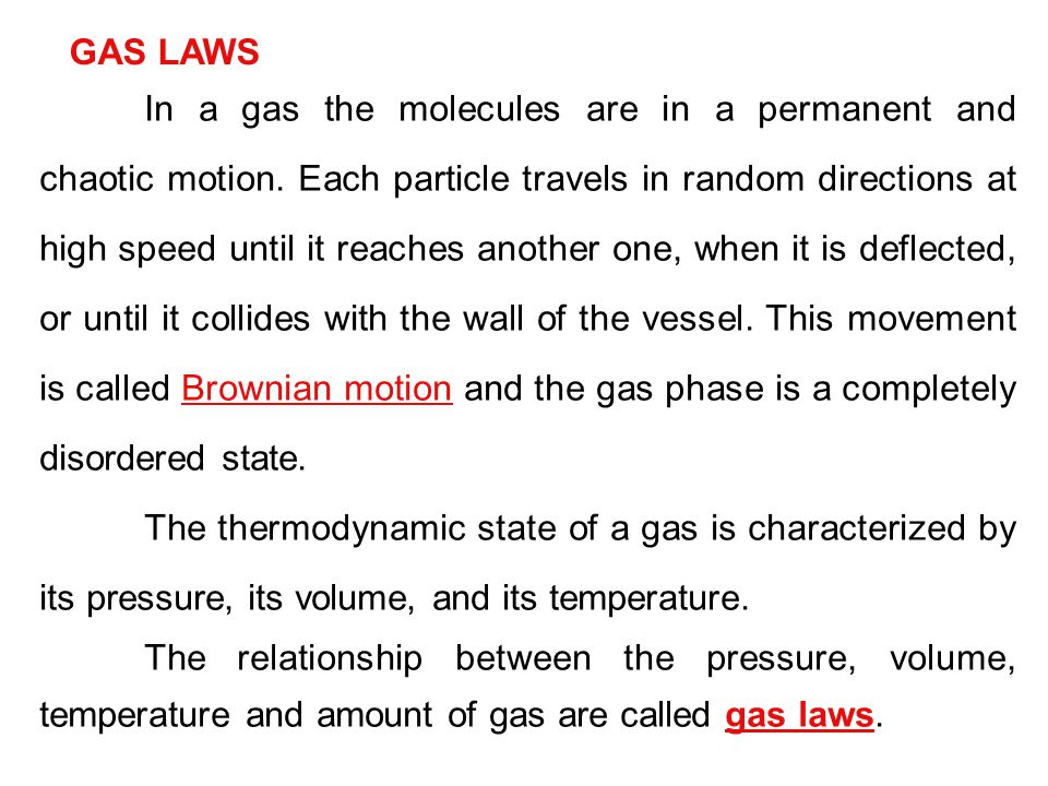 In a gas the molecules are in a permanent and chaotic motion. Each particle travels in random directions at high speed until it reaches another one, w