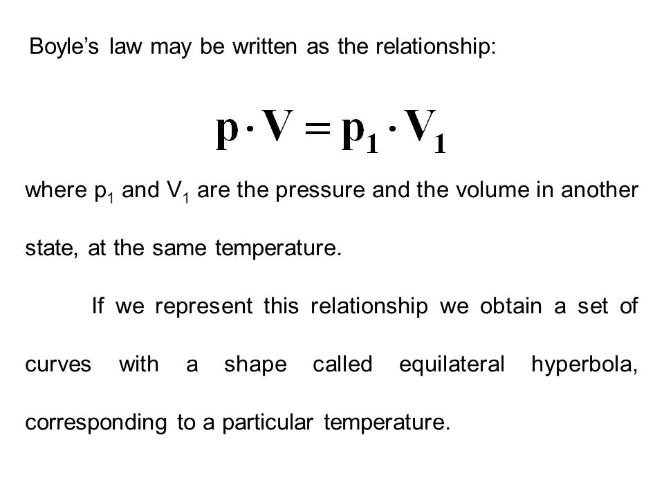 where p 1 and V 1 are the pressure and the volume in another state, at the same temperature. If we represent this relationship we obtain a set of curv